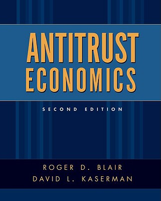 Antitrust Economics By Blair, Roger D./ Kaserman, David L.